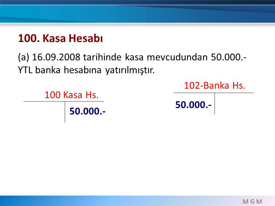 100. Kasa Hesabı (a) 16.09.2008 tarihinde kasa mevcudundan 50.000.- YTL banka hesabına yatırılmıştır.