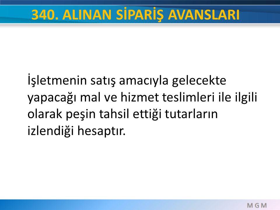 340. ALINAN SİPARİŞ AVANSLARI