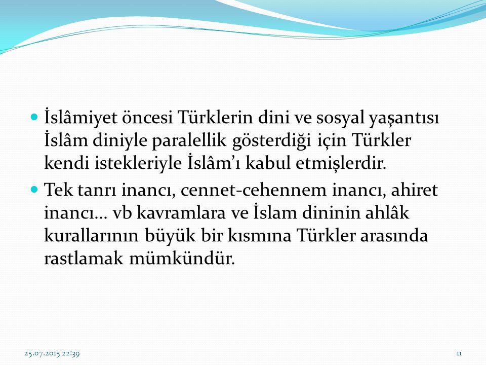 İslâmiyet öncesi Türklerin dini ve sosyal yaşantısı İslâm diniyle paralellik gösterdiği için Türkler kendi istekleriyle İslâm'ı kabul etmişlerdir.