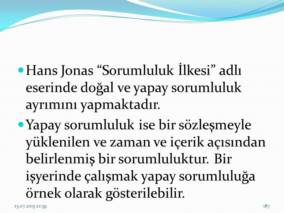 Hans Jonas Sorumluluk İlkesi adlı eserinde doğal ve yapay sorumluluk ayrımını yapmaktadır.