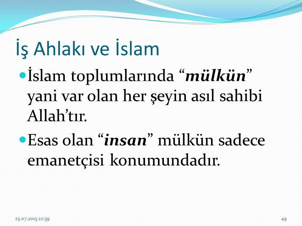 İş Ahlakı ve İslam İslam toplumlarında mülkün yani var olan her şeyin asıl sahibi Allah'tır.