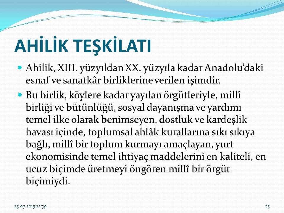 AHİLİK TEŞKİLATI Ahilik, XIII. yüzyıldan XX. yüzyıla kadar Anadolu'daki esnaf ve sanatkâr birliklerine verilen işimdir.