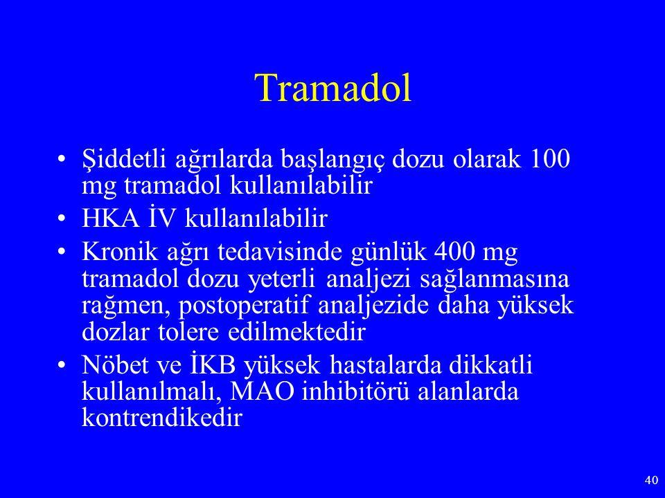 Tramadol Şiddetli ağrılarda başlangıç dozu olarak 100 mg tramadol kullanılabilir. HKA İV kullanılabilir.