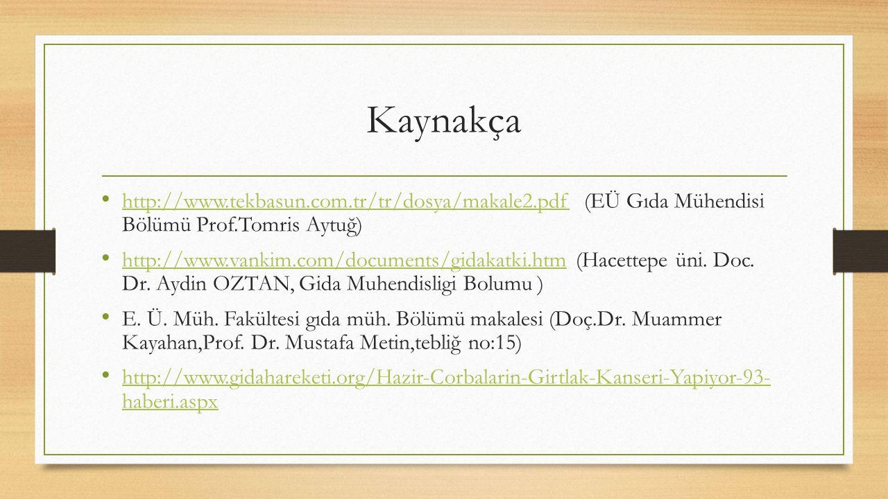 Kaynakça http://www.tekbasun.com.tr/tr/dosya/makale2.pdf (EÜ Gıda Mühendisi Bölümü Prof.Tomris Aytuğ)