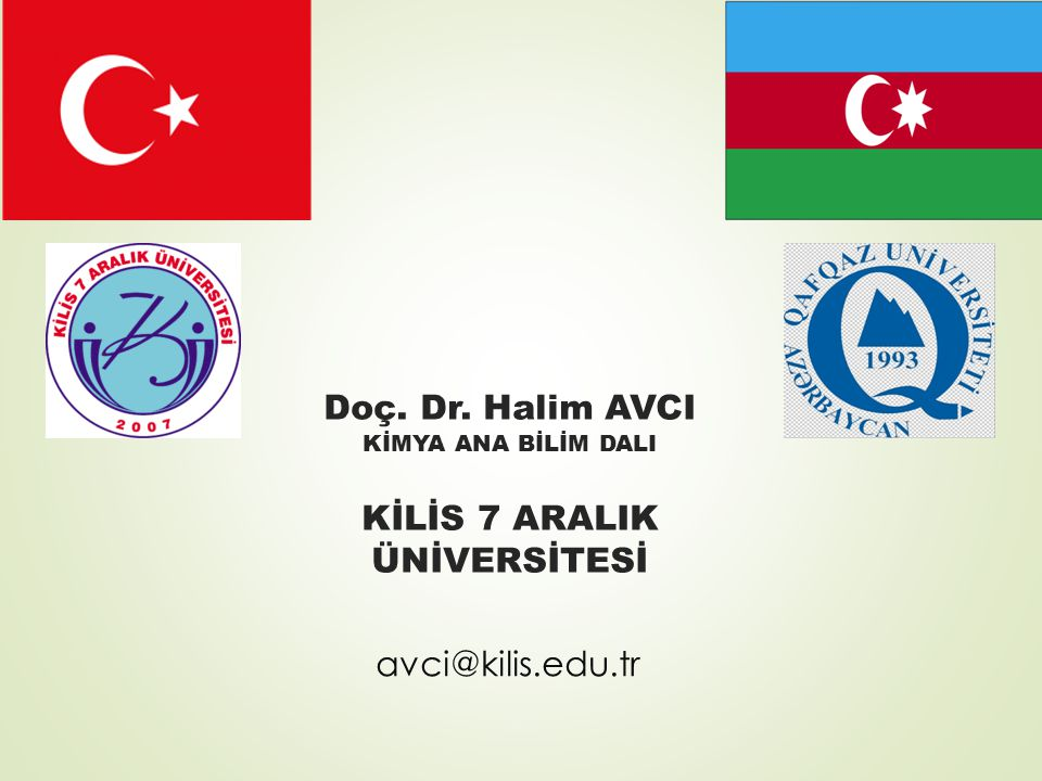 Doç. Dr. Halim AVCI KİMYA ANA BİLİM DALI KİLİS 7 ARALIK ÜNİVERSİTESİ