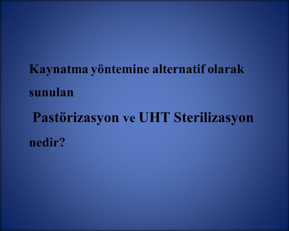 Kaynatma yöntemine alternatif olarak sunulan Pastörizasyon ve UHT Sterilizasyon nedir