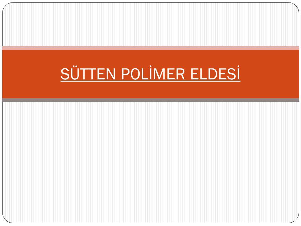 SÜTTEN POLİMER ELDESİ
