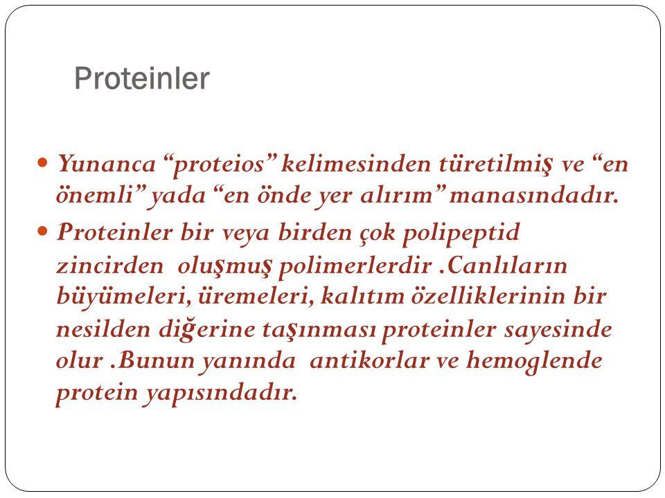 Proteinler Yunanca proteios kelimesinden türetilmiş ve en önemli yada en önde yer alırım manasındadır.