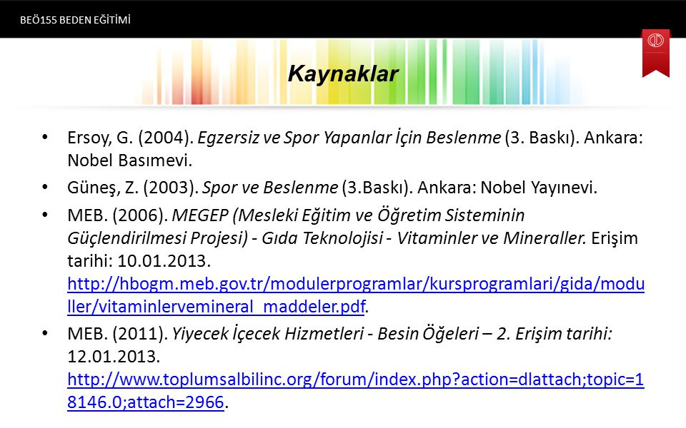 BEÖ155 BEDEN EĞİTİMİ Kaynaklar. Ersoy, G. (2004). Egzersiz ve Spor Yapanlar İçin Beslenme (3. Baskı). Ankara: Nobel Basımevi.