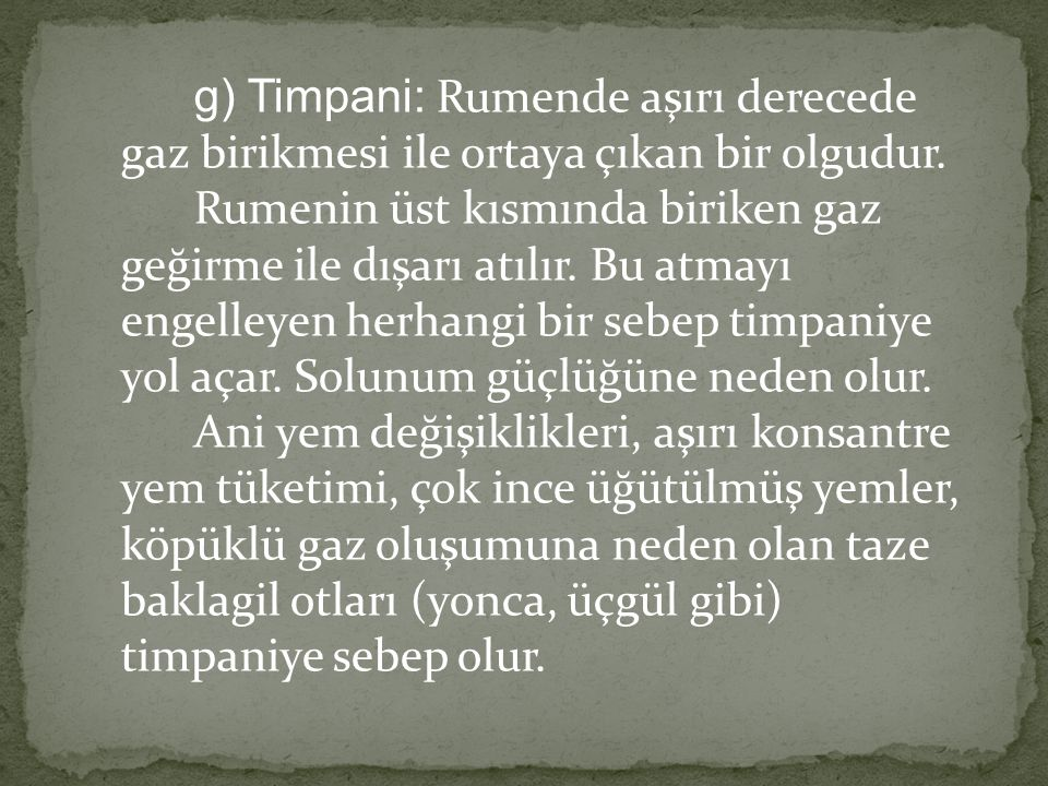 g) Timpani: Rumende aşırı derecede gaz birikmesi ile ortaya çıkan bir olgudur.