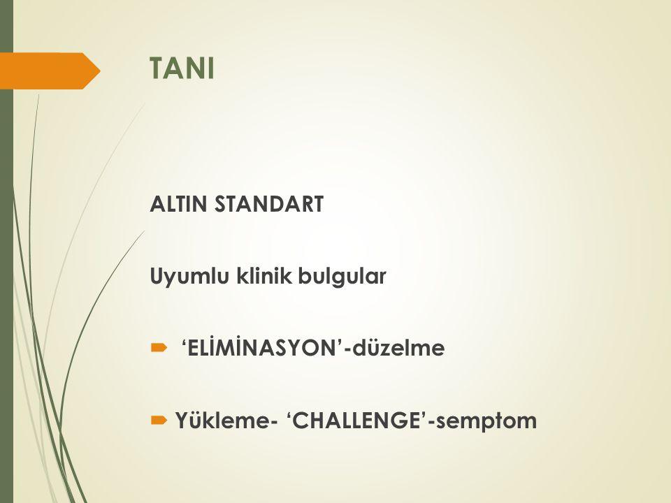 TANI ALTIN STANDART Uyumlu klinik bulgular 'ELİMİNASYON'-düzelme