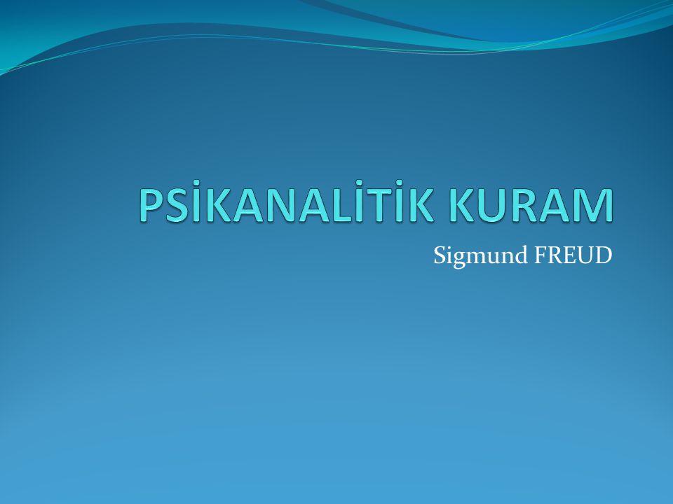 PSİKANALİTİK KURAM Sigmund FREUD