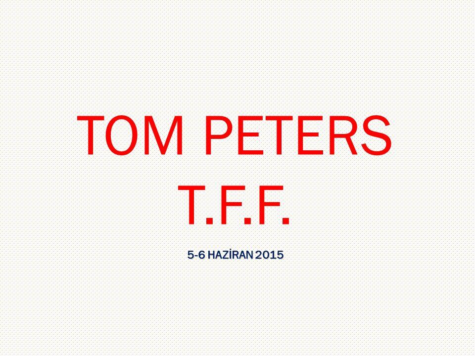 TOM PETERS T.F.F. 5-6 HAZİRAN 2015 TOM PETERS-T.F.F.