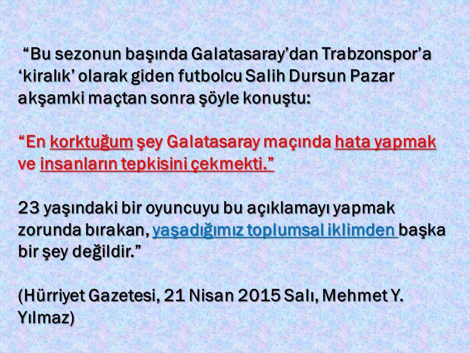 Bu sezonun başında Galatasaray'dan Trabzonspor'a 'kiralık' olarak giden futbolcu Salih Dursun Pazar akşamki maçtan sonra şöyle konuştu: