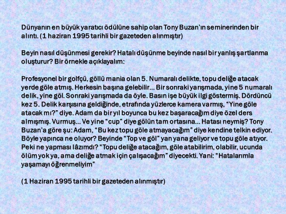 Dünyanın en büyük yaratıcı ödülüne sahip olan Tony Buzan'ın seminerinden bir alıntı. (1 haziran 1995 tarihli bir gazeteden alınmıştır)