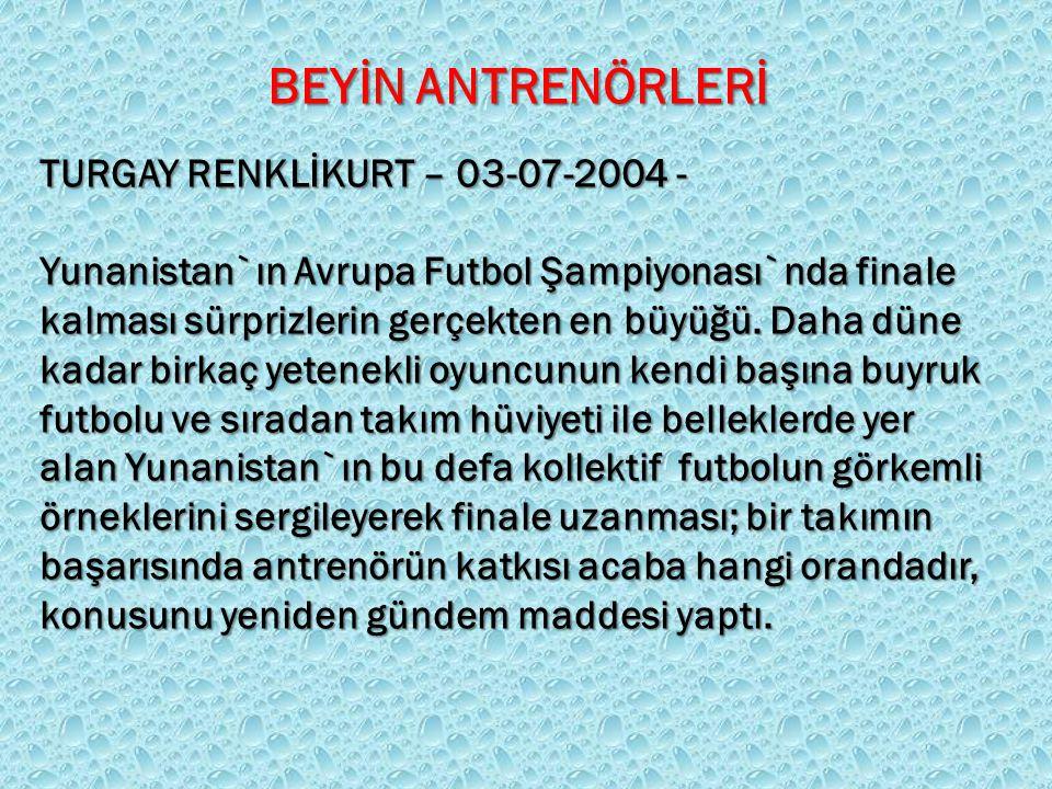 BEYİN ANTRENÖRLERİ TURGAY RENKLİKURT – 03-07-2004 -