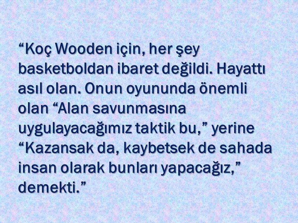 Koç Wooden için, her şey basketboldan ibaret değildi