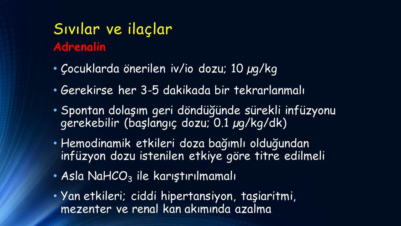 Sıvılar ve ilaçlar Adrenalin Çocuklarda önerilen iv/io dozu; 10 µg/kg