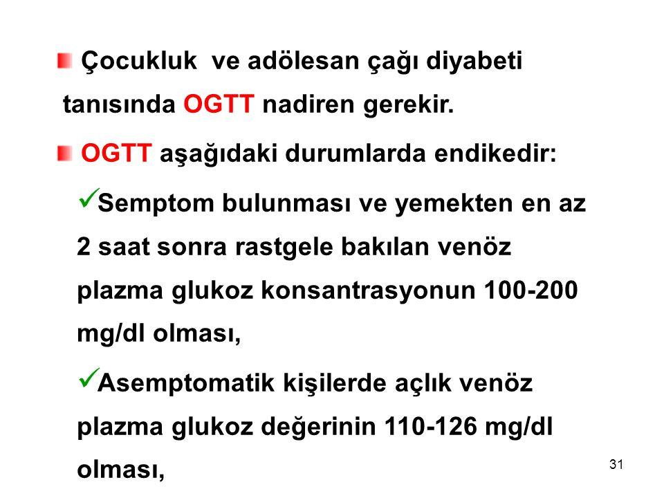 Çocukluk ve adölesan çağı diyabeti tanısında OGTT nadiren gerekir.
