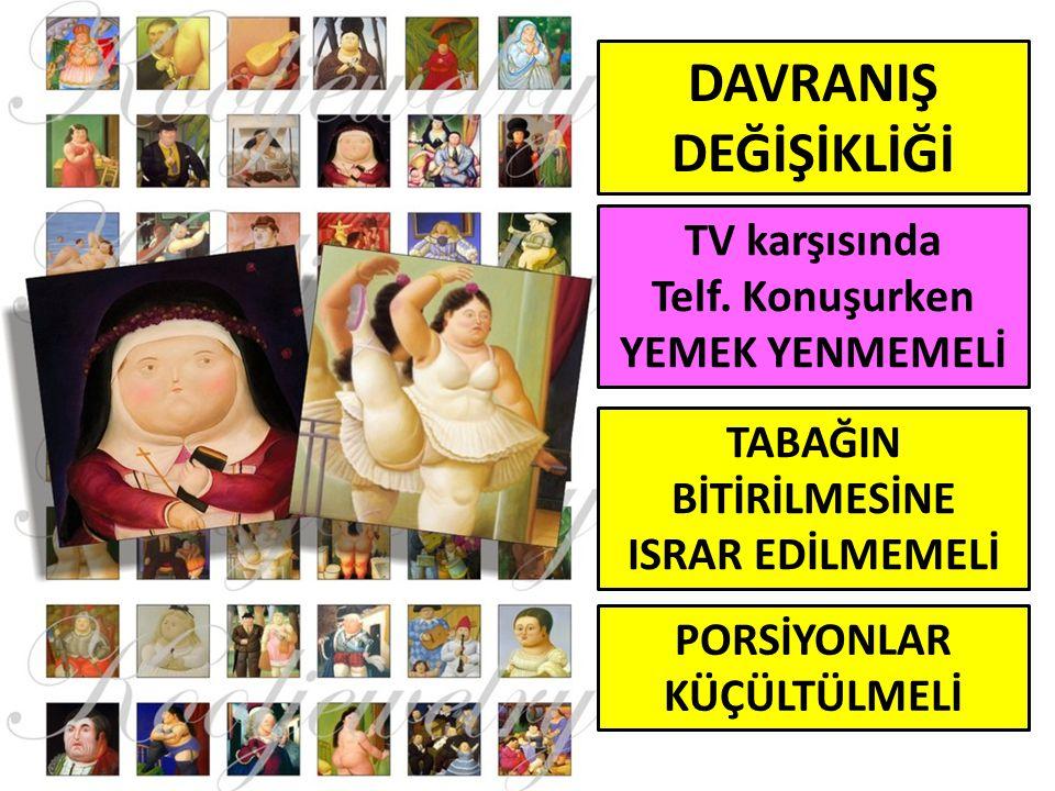 DAVRANIŞ DEĞİŞİKLİĞİ TV karşısında Telf. Konuşurken YEMEK YENMEMELİ