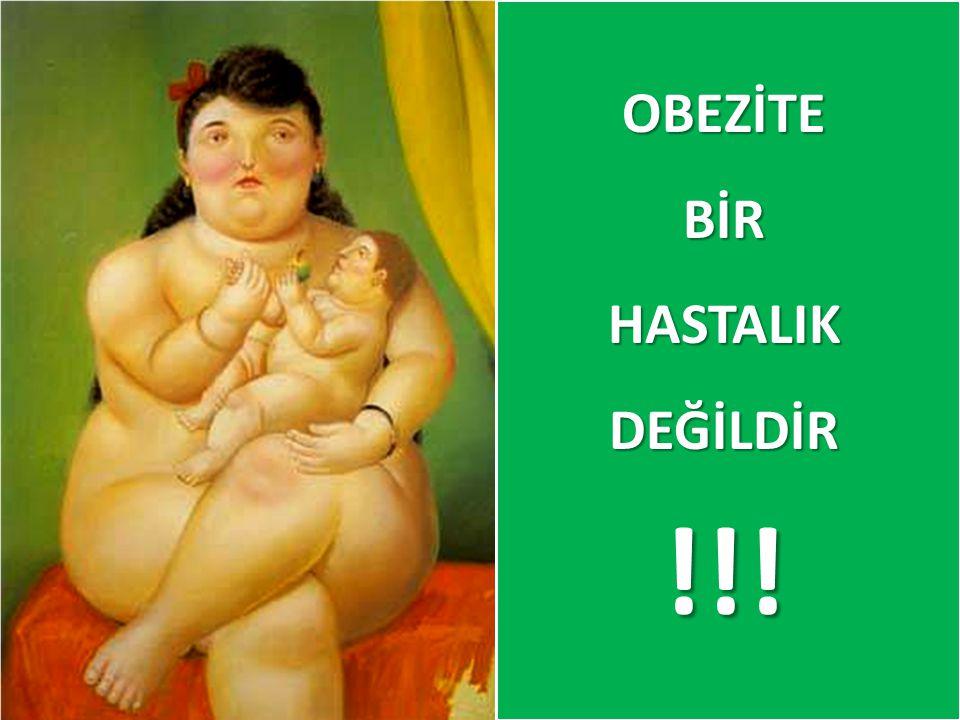 OBEZİTE BİR HASTALIK DEĞİLDİR !!!