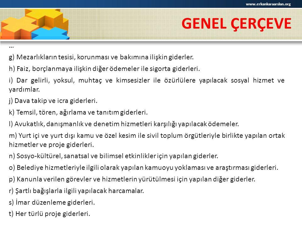 www.erkankaraarslan.org GENEL ÇERÇEVE. … g) Mezarlıkların tesisi, korunması ve bakımına ilişkin giderler.