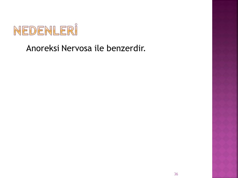 Nedenlerİ Anoreksi Nervosa ile benzerdir.