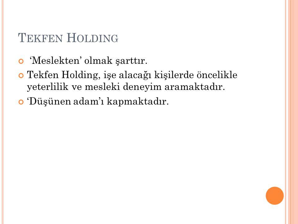Tekfen Holding 'Meslekten' olmak şarttır.
