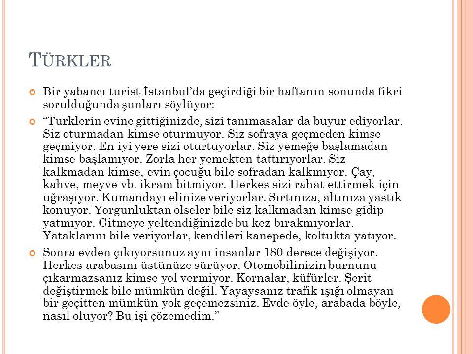 Türkler Bir yabancı turist İstanbul'da geçirdiği bir haftanın sonunda fikri sorulduğunda şunları söylüyor: