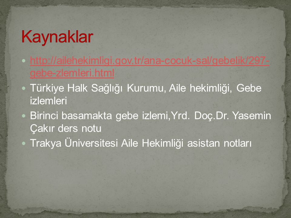 Kaynaklar http://ailehekimligi.gov.tr/ana-cocuk-sal/gebelik/297- gebe-zlemleri.html. Türkiye Halk Sağlığı Kurumu, Aile hekimliği, Gebe izlemleri.