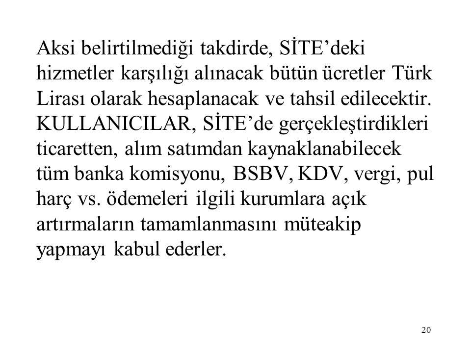 Aksi belirtilmediği takdirde, SİTE'deki hizmetler karşılığı alınacak bütün ücretler Türk Lirası olarak hesaplanacak ve tahsil edilecektir.