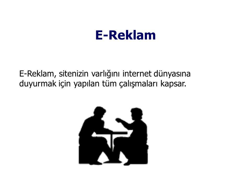 E-Reklam E-Reklam, sitenizin varlığını internet dünyasına duyurmak için yapılan tüm çalışmaları kapsar.
