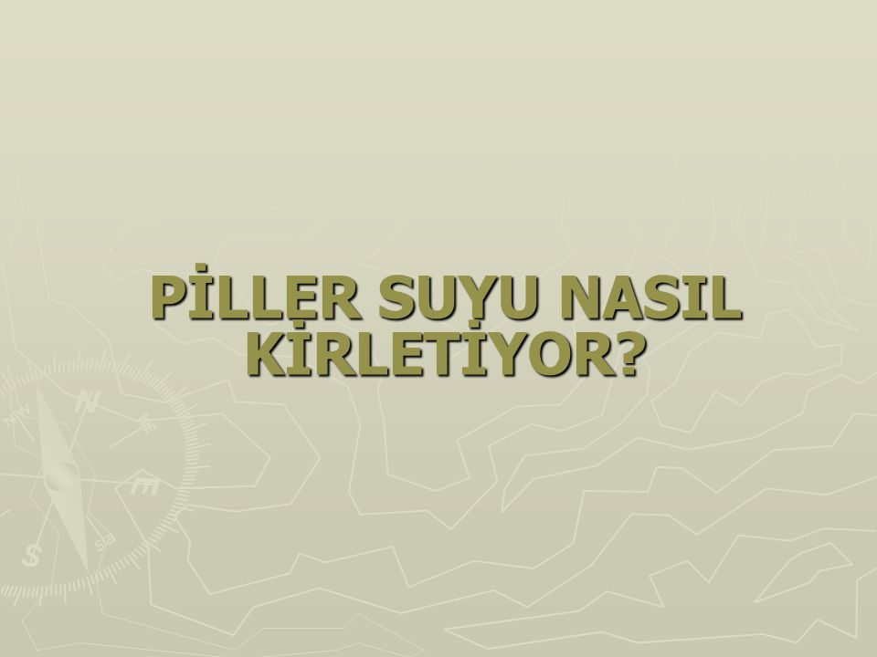 PİLLER SUYU NASIL KİRLETİYOR