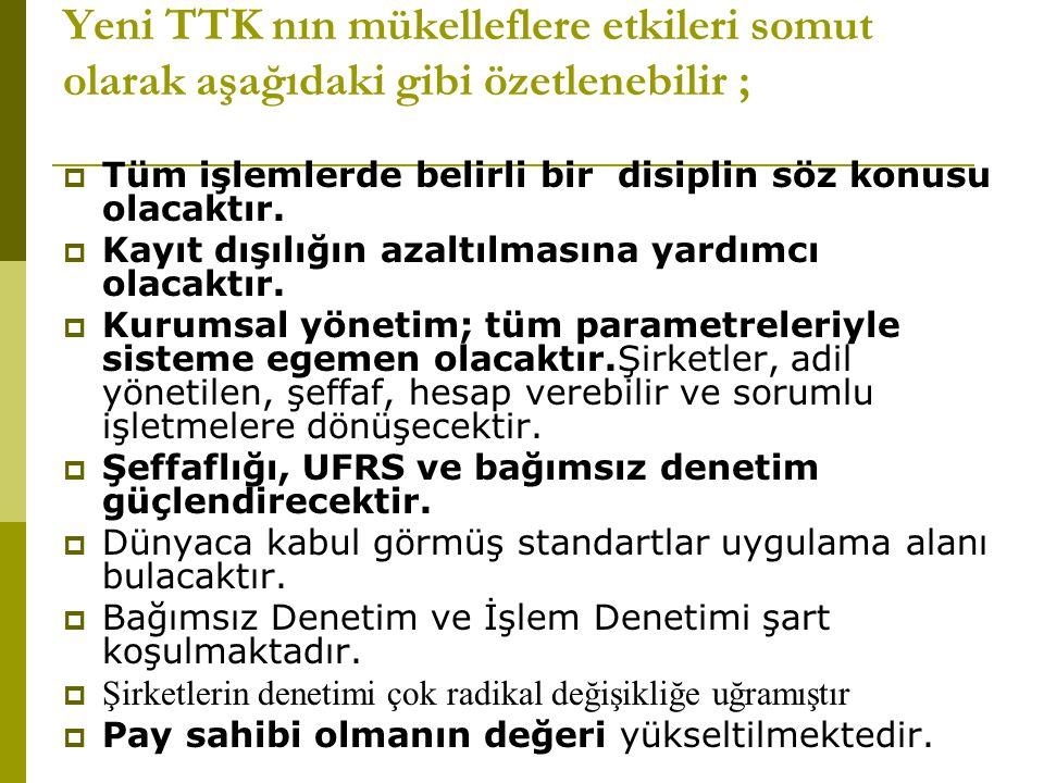 Yeni TTK nın mükelleflere etkileri somut olarak aşağıdaki gibi özetlenebilir ;