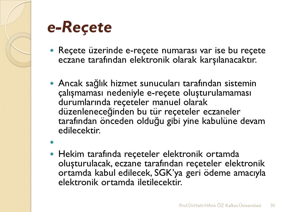 e-Reçete Reçete üzerinde e-reçete numarası var ise bu reçete eczane tarafından elektronik olarak karşılanacaktır.
