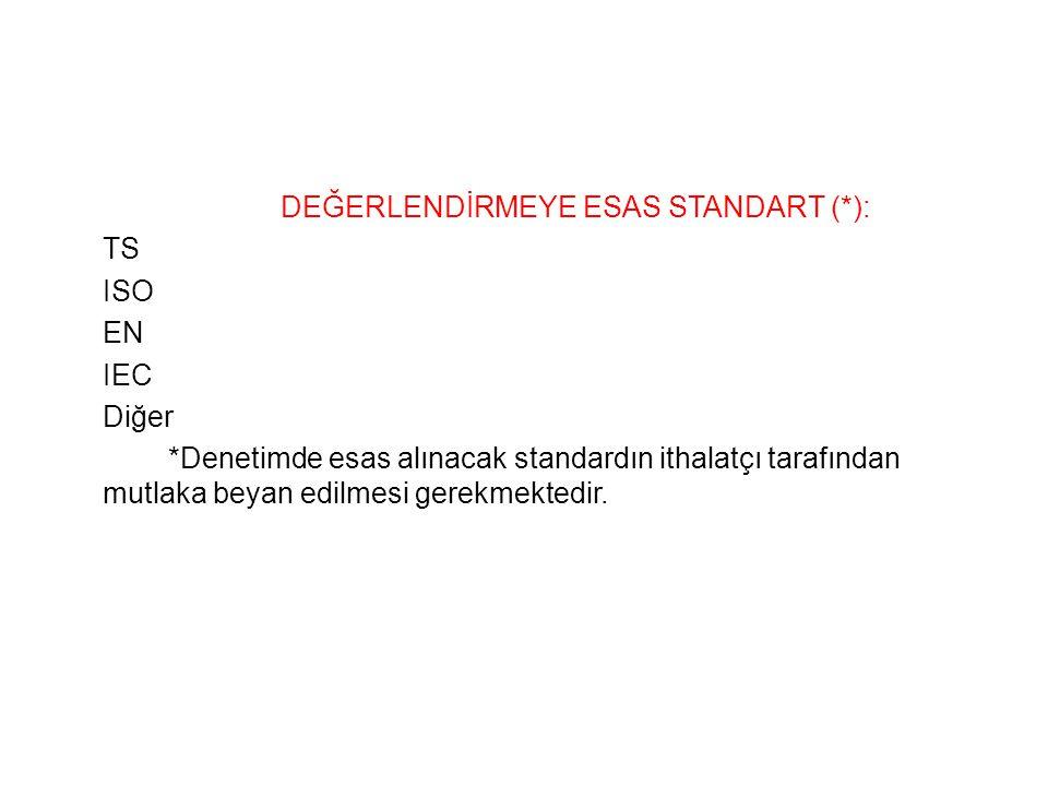 DEĞERLENDİRMEYE ESAS STANDART (. ): TS ISO EN IEC Diğer