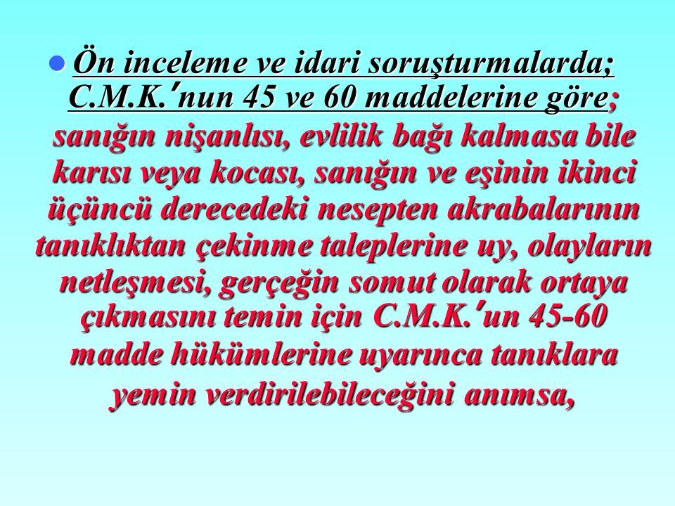 Ön inceleme ve idari soruşturmalarda; C. M. K