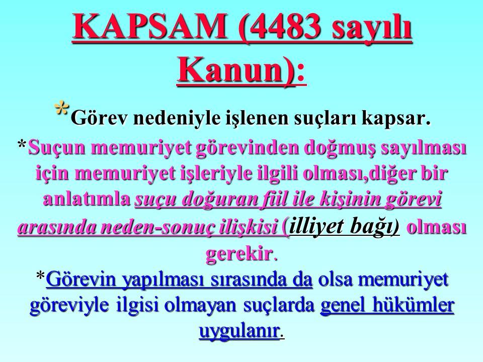 KAPSAM (4483 sayılı Kanun):. Görev nedeniyle işlenen suçları kapsar