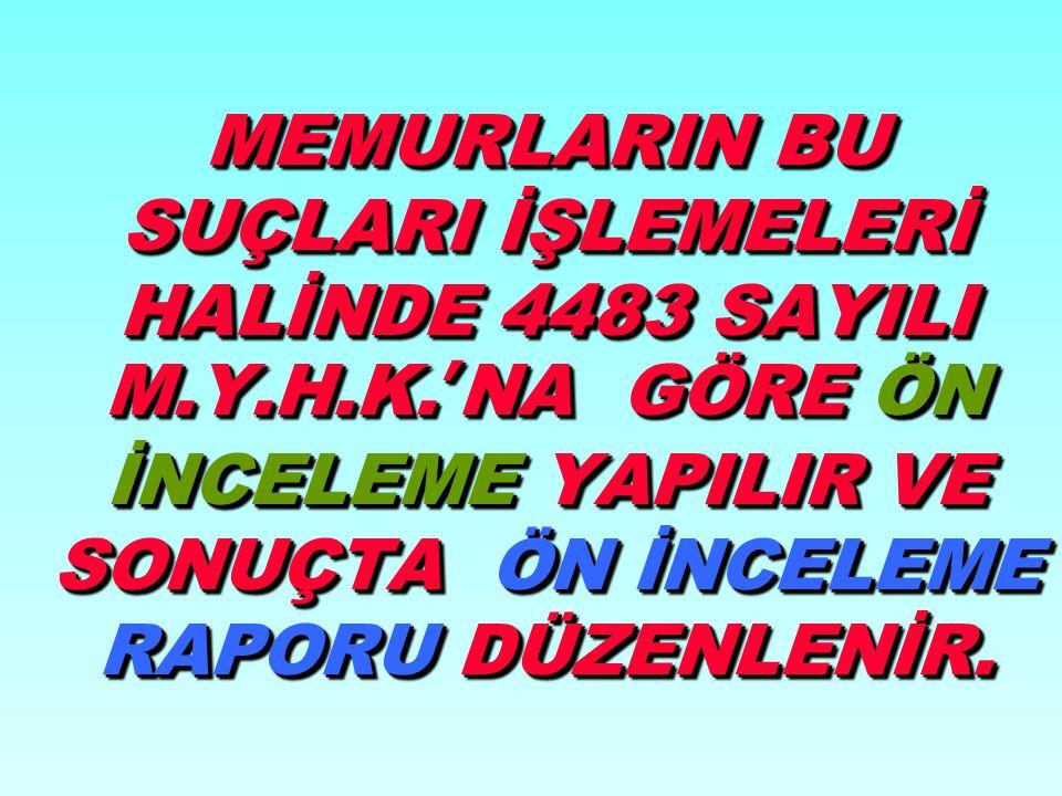 MEMURLARIN BU SUÇLARI İŞLEMELERİ HALİNDE 4483 SAYILI M. Y. H. K