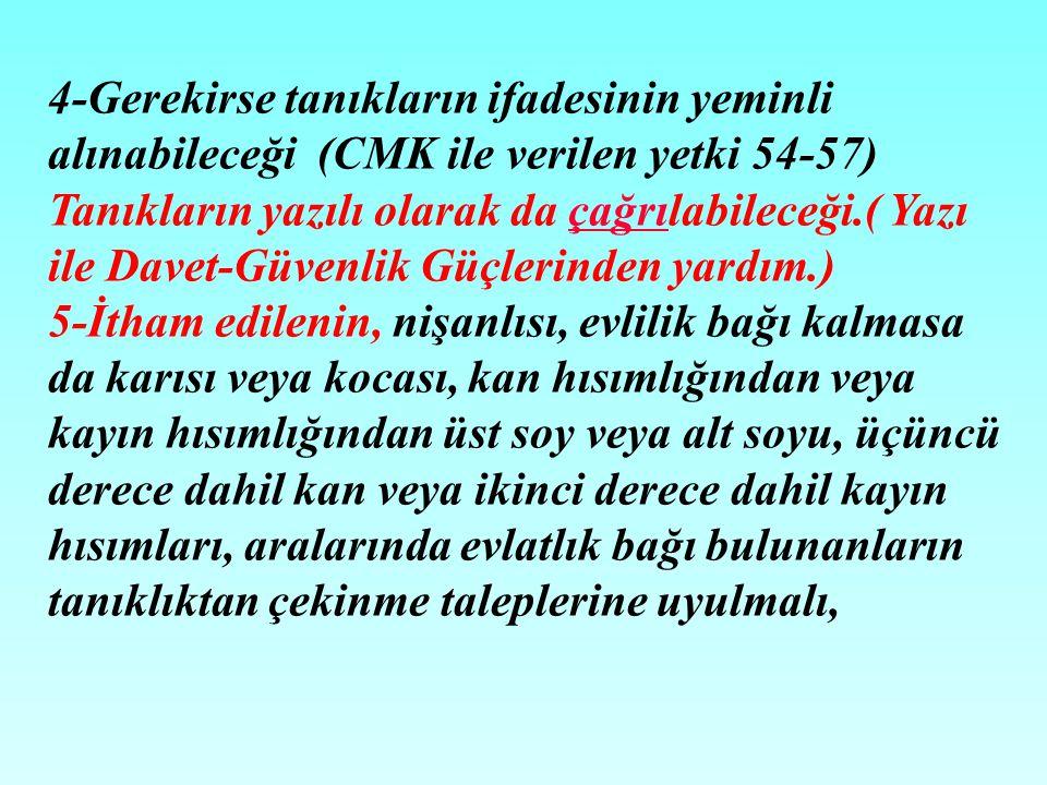 4-Gerekirse tanıkların ifadesinin yeminli alınabileceği (CMK ile verilen yetki 54-57)