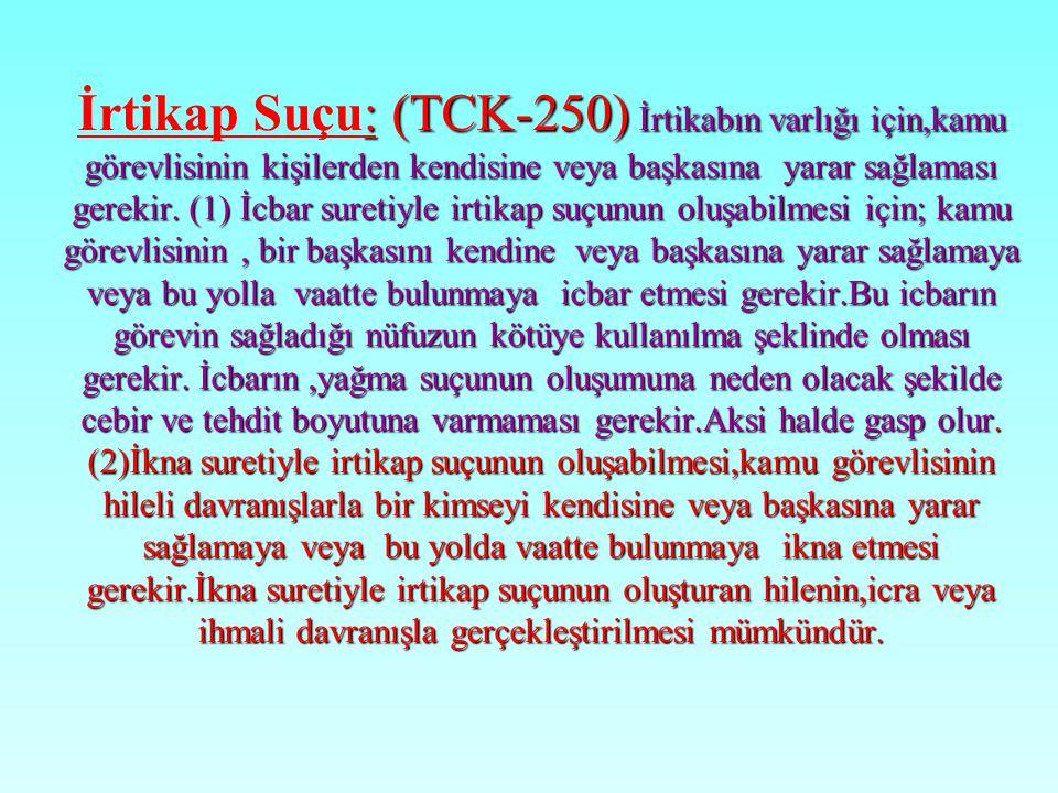 İrtikap Suçu: (TCK-250) İrtikabın varlığı için,kamu görevlisinin kişilerden kendisine veya başkasına yarar sağlaması gerekir.