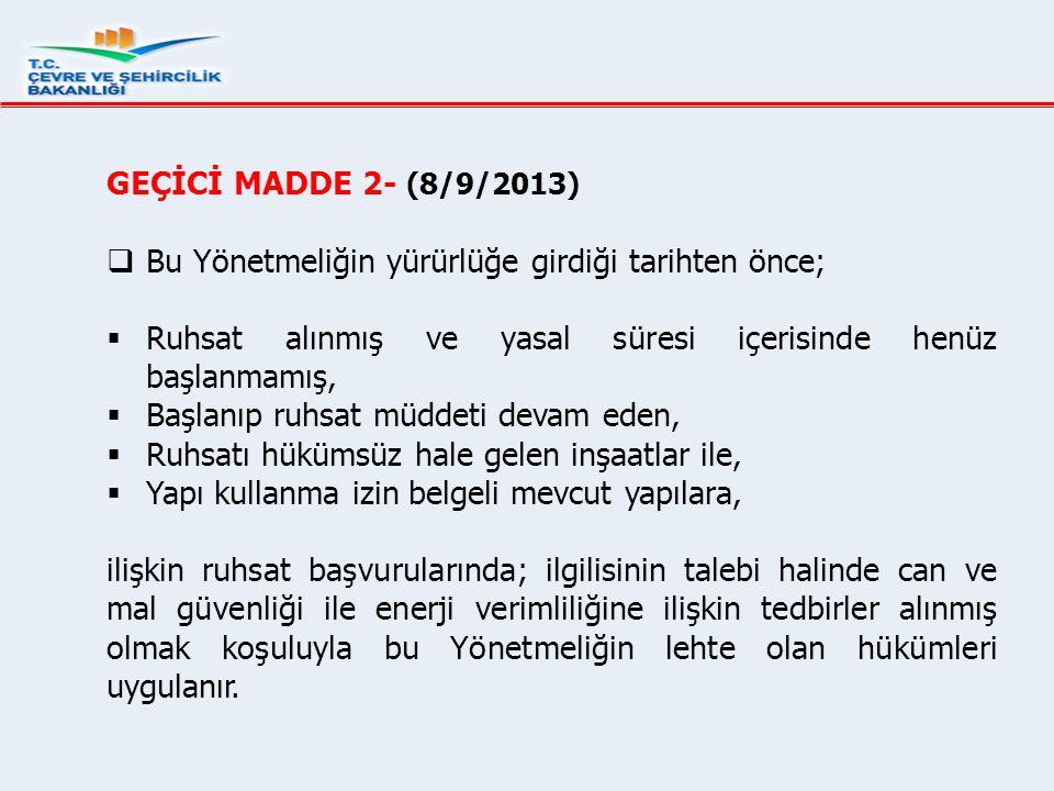 GEÇİCİ MADDE 2- (8/9/2013) Bu Yönetmeliğin yürürlüğe girdiği tarihten önce; Ruhsat alınmış ve yasal süresi içerisinde henüz başlanmamış,
