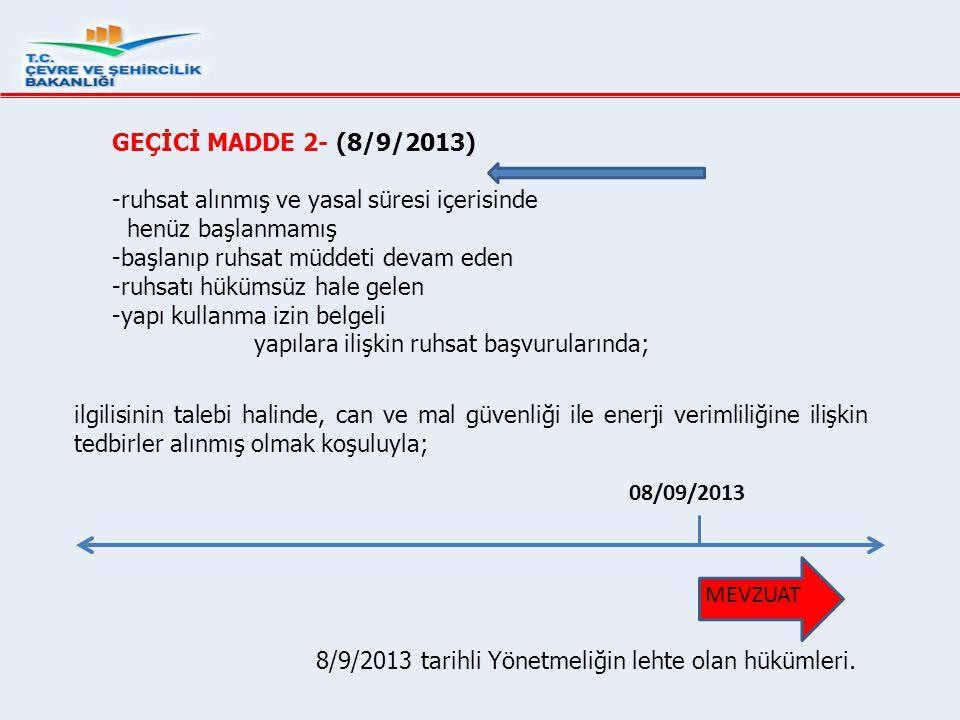 GEÇİCİ MADDE 2- (8/9/2013) -ruhsat alınmış ve yasal süresi içerisinde. henüz başlanmamış. -başlanıp ruhsat müddeti devam eden.