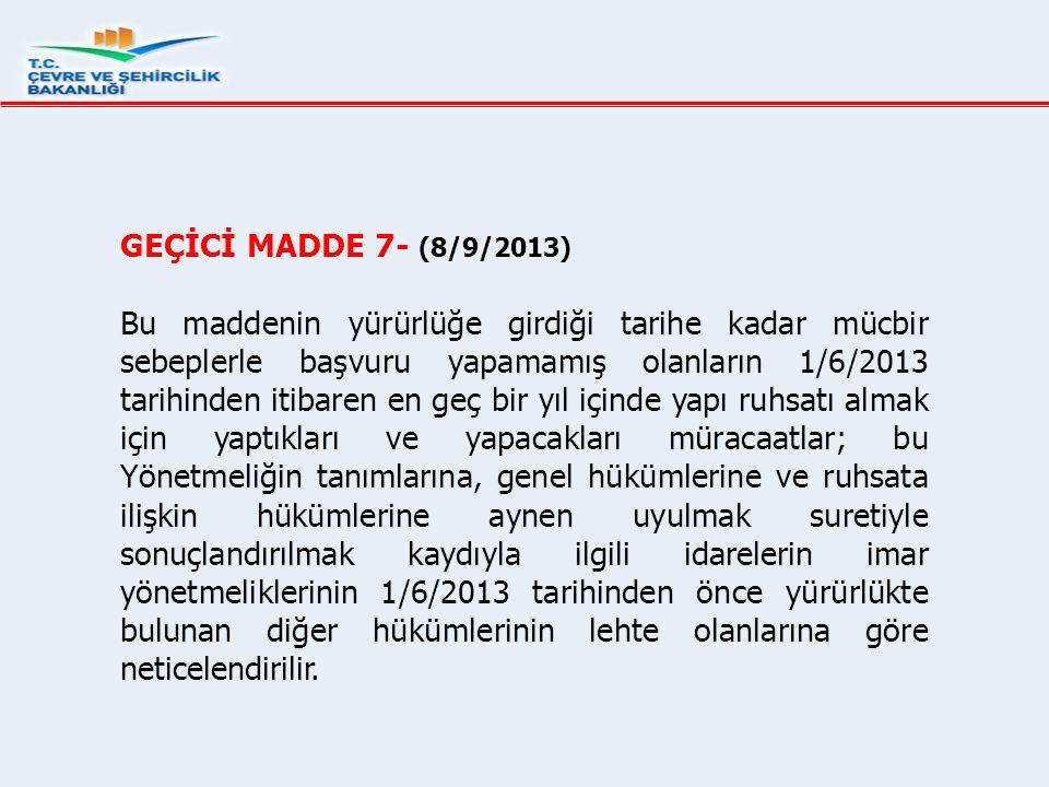 GEÇİCİ MADDE 7- (8/9/2013)
