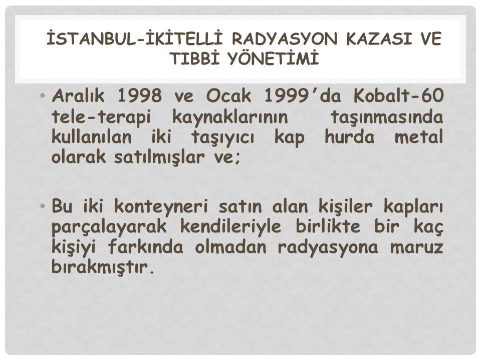 İSTANBUL-İKİTELLİ RADYASYON KAZASI VE TIBBİ YÖNETİMİ