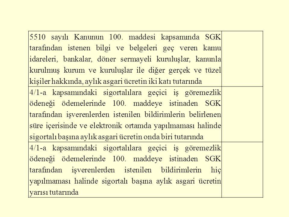 5510 sayılı Kanunun 100. maddesi kapsamında SGK tarafından istenen bilgi ve belgeleri geç veren kamu idareleri, bankalar, döner sermayeli kuruluşlar, kanunla kurulmuş kurum ve kuruluşlar ile diğer gerçek ve tüzel kişiler hakkında, aylık asgari ücretin iki katı tutarında