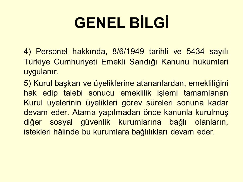 GENEL BİLGİ 4) Personel hakkında, 8/6/1949 tarihli ve 5434 sayılı Türkiye Cumhuriyeti Emekli Sandığı Kanunu hükümleri uygulanır.