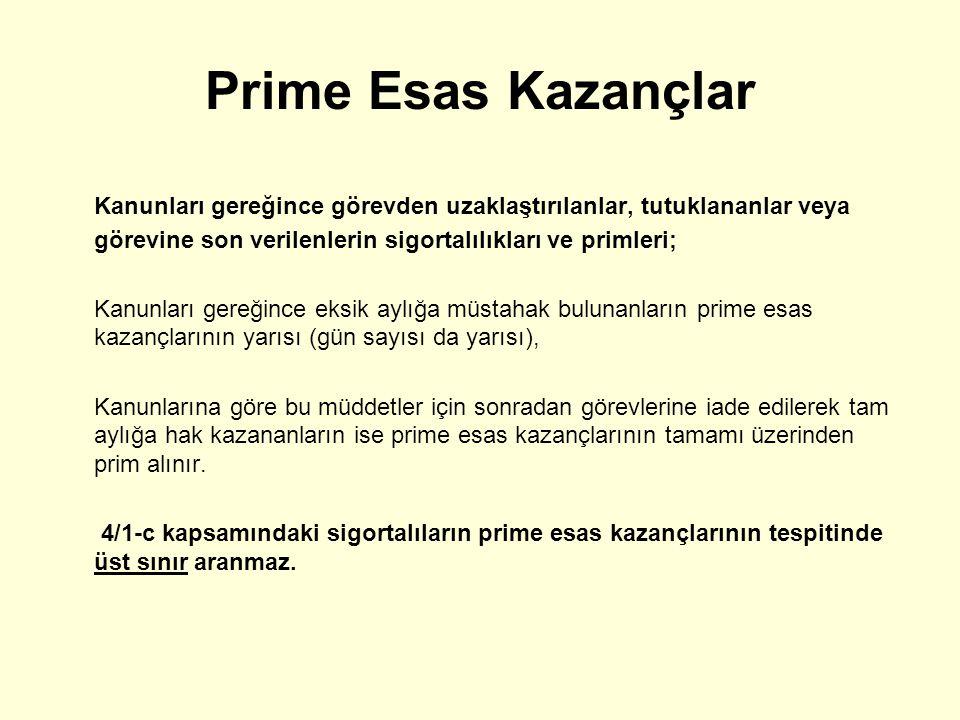Prime Esas Kazançlar Kanunları gereğince görevden uzaklaştırılanlar, tutuklananlar veya görevine son verilenlerin sigortalılıkları ve primleri;