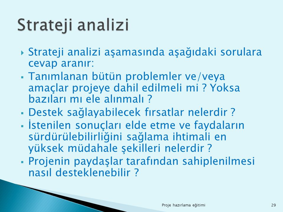 Strateji analizi Strateji analizi aşamasında aşağıdaki sorulara cevap aranır: