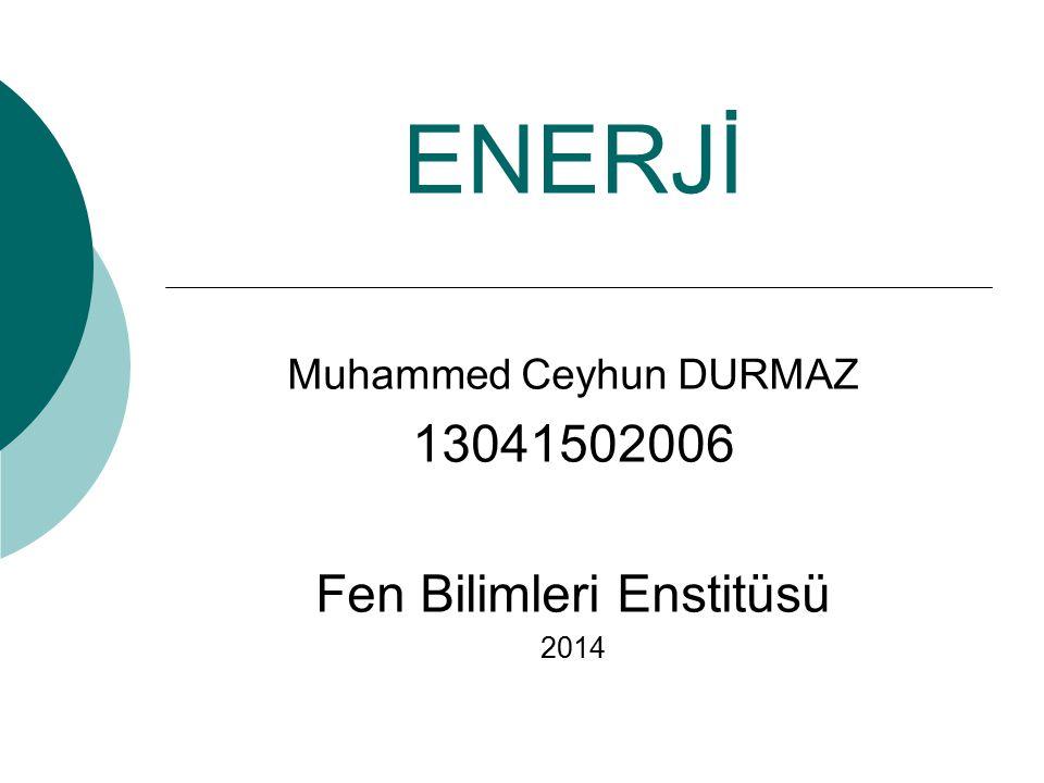 Muhammed Ceyhun DURMAZ 13041502006 Fen Bilimleri Enstitüsü 2014